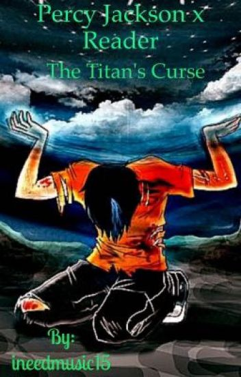 Percy Jackson x Reader-The Titan's Curse