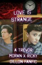 Love Is Strange (A Trevor Moran x Ricky Dillon fanfic) by stormchacer