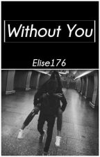 Without You by Elise176