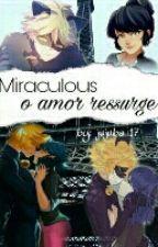 MIRACULOUS- O Amor Ressurge  by Jujuba_17