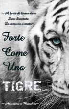 Forte Come Una Tigre (#wattys2016)   (IN REVISIONE!) by AlessandraMarchio