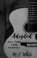 Adopted (An All Time Low Fanfic) by MJTheWriter16