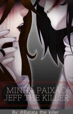 Minha paixão jeff the killer  by batata_the_killer_