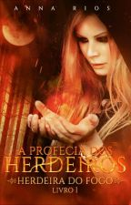 A Profecia dos Herdeiros - Herdeira do Fogo  by AnaPaulaRioss