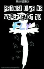 Pegesi Like Us Were Meant To Fly {A Soarindash Fanfic} by Strange_Little_Pony