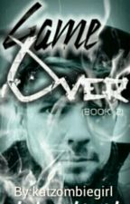 Game Over (Book 2) by katzombiegirl
