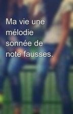 Ma vie une mélodie sonnée de note fausses.  by Sarah_Ldk