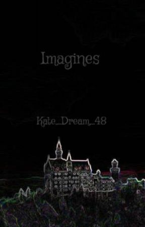 Imagines by Kate_Dream_48