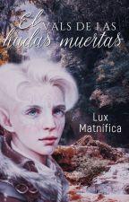 El vals de las hadas muertas(Idril) by LuxMatnfica