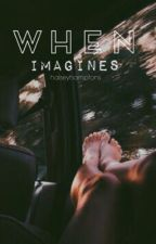 When... Imagines by halseyhamptons