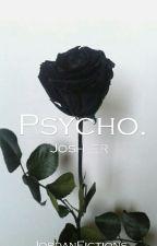 Psycho. / Joshler by JordanFictions