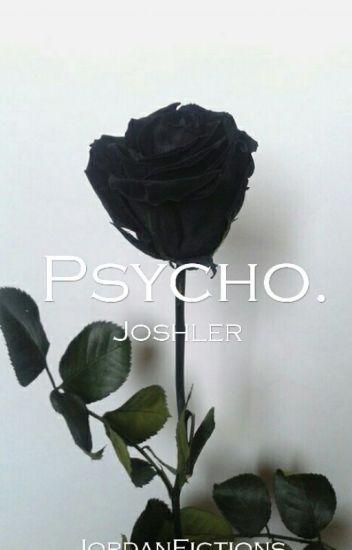 Psycho. / Joshler