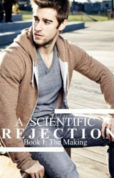 A Scientific Rejection, Book I: The Making (On Indefinite Hiatus) by Noelle34