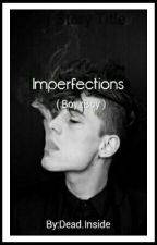 Imperfections (BoyxBoy) by ActuallyDeadInside
