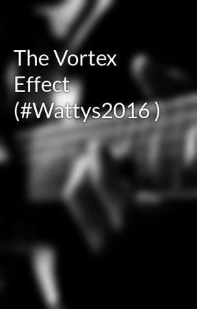 The Vortex Effect (#Wattys2016 ) by Scorpius_Arachnus