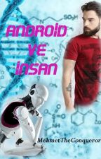 Android ve İnsan by MehmetTheConqueror