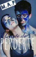 El Arte De Perderte © by DestroyerCakes