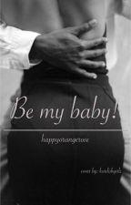 Be my baby!*pausiert* by happyorangerose