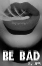 Be Bad (en pause) by JustForWriting1