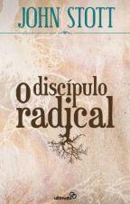 O discípulo radical - John Stott by bruno_santana