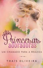 Princesas Adoradoras: Um Chamado para a Realeza (Degustação) by ThasOliveira1