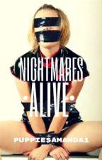 Nightmares Alive by PuppiesAmanda1