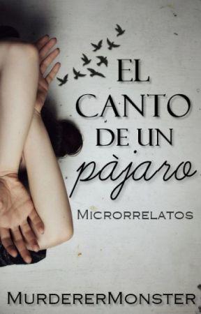 El canto de un pájaro (Microrrelatos)  by MurdererMonster