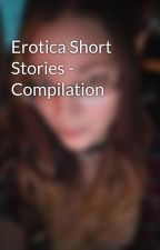 Erotica Short Stories - Compilation by Silver_Kitten