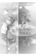 So Far Away~ Judy x Nick by straight_up_geek_