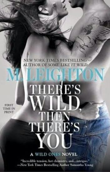 There's Wild Then There's You - M.Leigthon