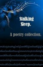 Stalking Sleep: A Poetry Collection by AndrewIKnight