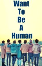 Want To Be A Human (Got7 Fanfic) [ COMPLETED ] by BasmaAlawaja