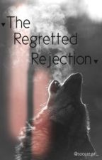 The Regretted Rejection by pauwow98