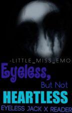 Eyeless, But Not Heartless (Eyeless Jack x Reader)  by xXAlex_InsanityXx