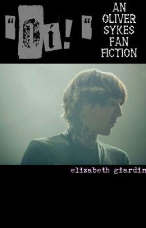 """""""Oi!"""" An Oliver Sykes Fan Fiction by ElizabethGiardin"""