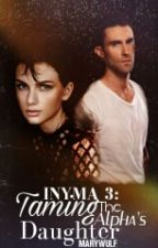 INYMA 3: Taming The Alpha's Daughter by MaryWulf