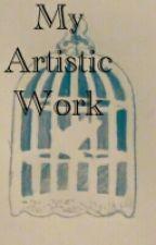 My Artistic Work by MLynn7202