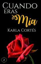 Cuando eras mía by KarlaCortesMH