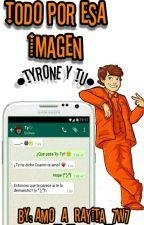 «Todo Por Esa Imagen» [Tyrone&Tú] Whatsapp by Amo_a_Rayita_7w7r