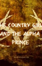 The Country Girl and the Alpha Prince by hayhay15