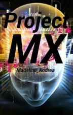 Project MX  by MadelineAndreaa
