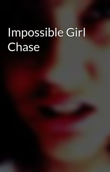 Impossible Girl Chase by SweetImperfection