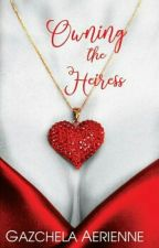 Owning The Heiress (Completed, to be publish) by Gazchela_PHR
