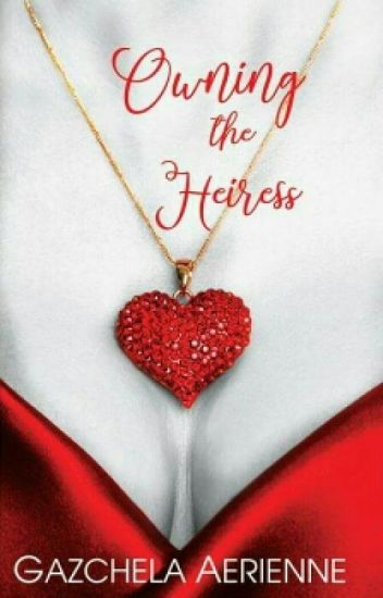 Owning The Heiress (Completed, to be publish)
