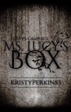 Ms. Lucy's Box ([In]Complete) [Being Edited] by KristyPerkins3