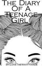 The Diary Of A Teenage Girl (#WATTYS2016)(SLOWLY EDITING) by oxDarlingImAMessxo