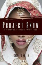PROJECT SNOW (A Science Fiction Fairy Tale) by LaFemmeCherita