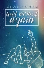 Until We Meet Again by angelyntjf