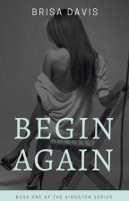 Begin Again (Book One Of The Kingston Series) by Brisa_Davis