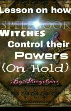Lessons On How Witchs Control Powers by sheryeloves